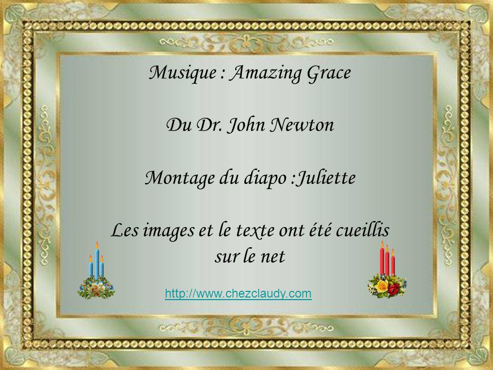 Musique : Amazing Grace Du Dr. John Newton Montage du diapo :Juliette