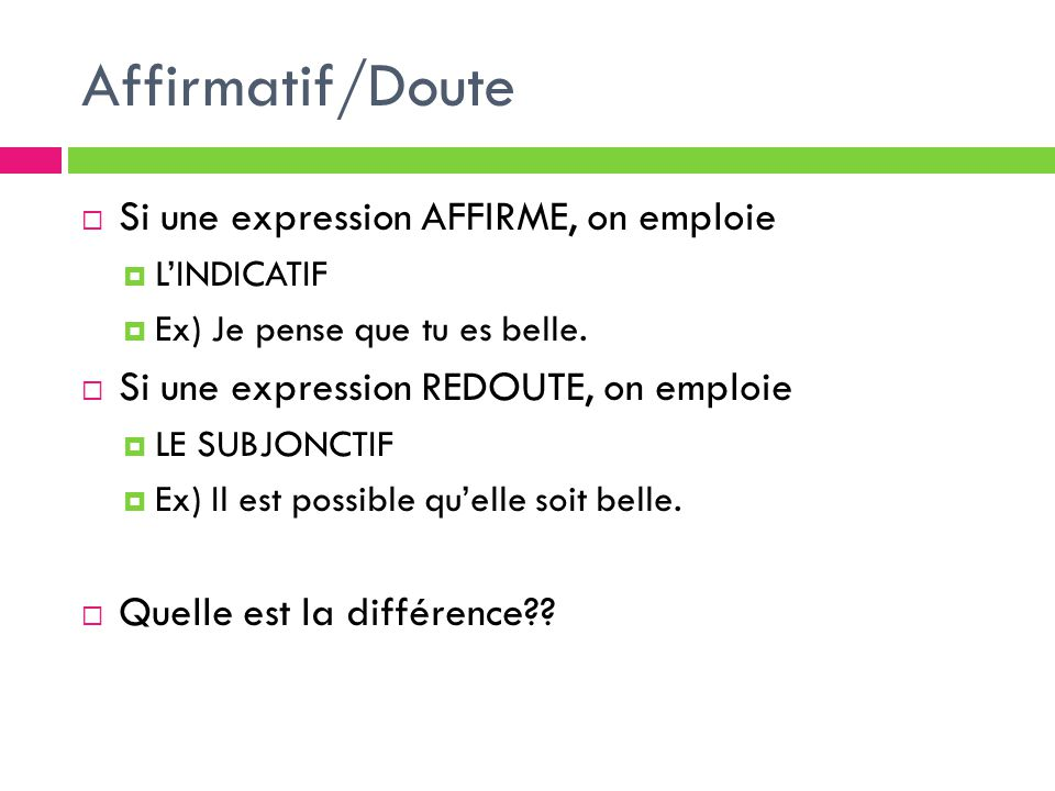 Affirmatif/Doute Si une expression AFFIRME, on emploie