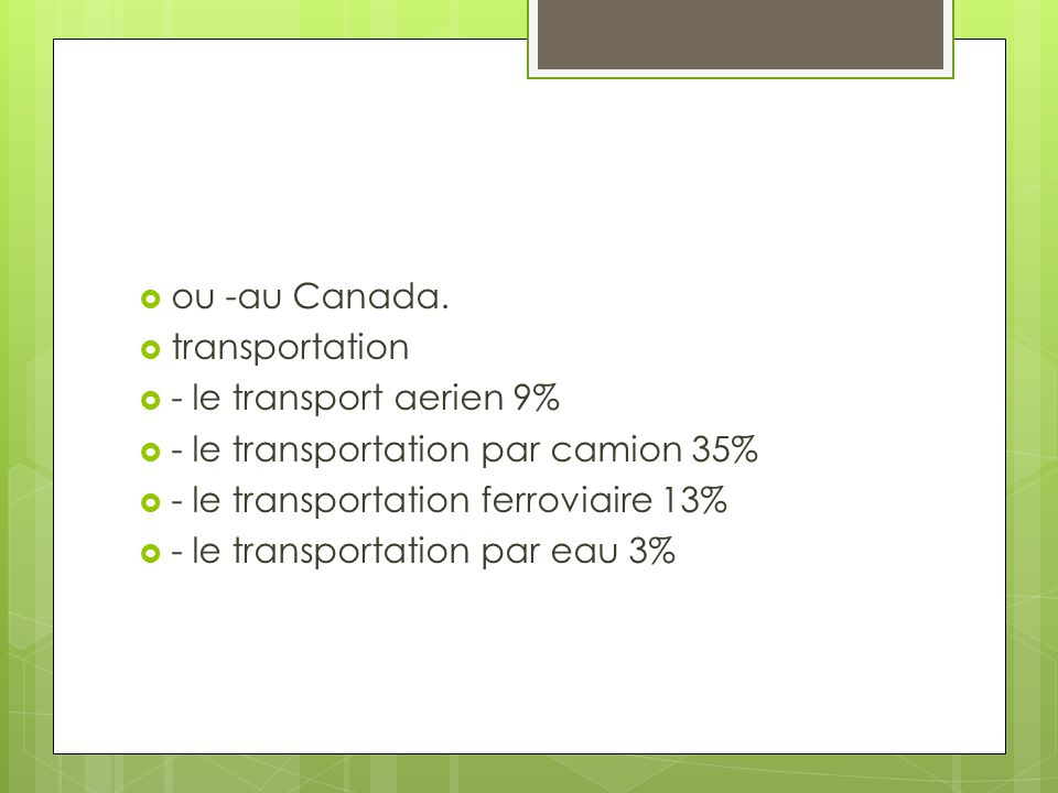 ou -au Canada. transportation - le transport aerien 9% - le transportation par camion 35% - le transportation ferroviaire 13%