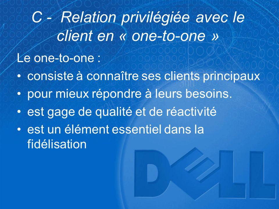 C - Relation privilégiée avec le client en « one-to-one »