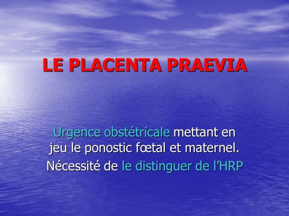 LE PLACENTA PRAEVIAUrgence obstétricale mettant en jeu le ponostic fœtal et maternel.