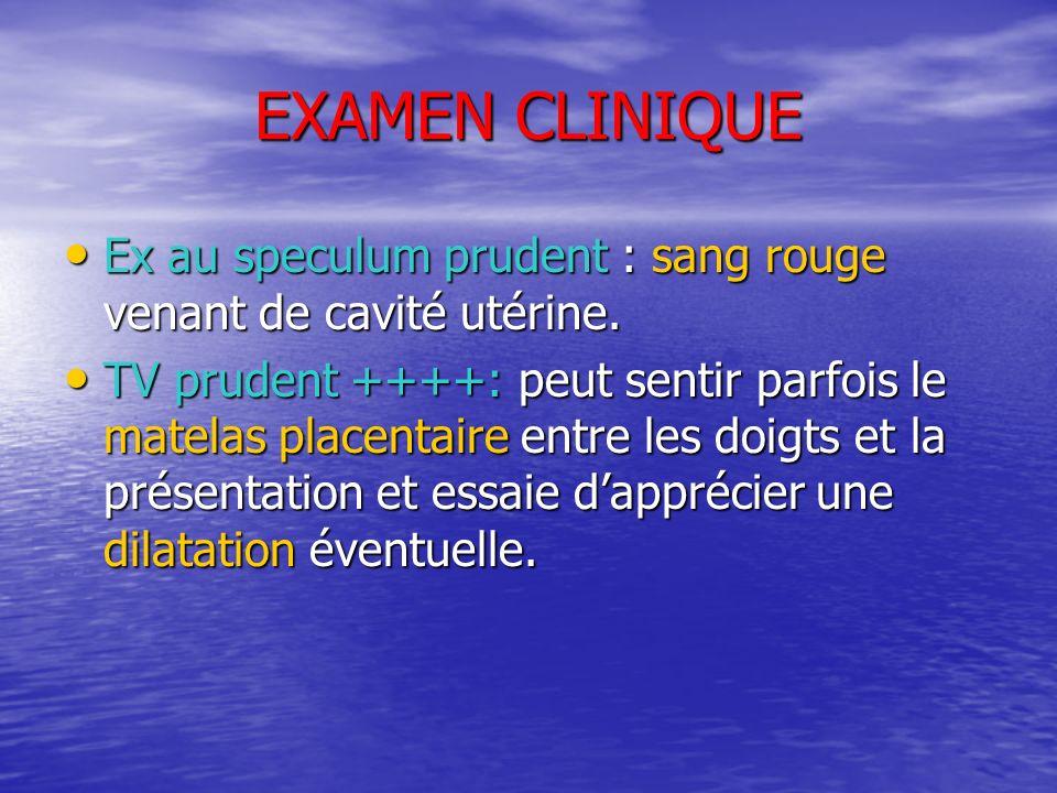 EXAMEN CLINIQUEEx au speculum prudent : sang rouge venant de cavité utérine.