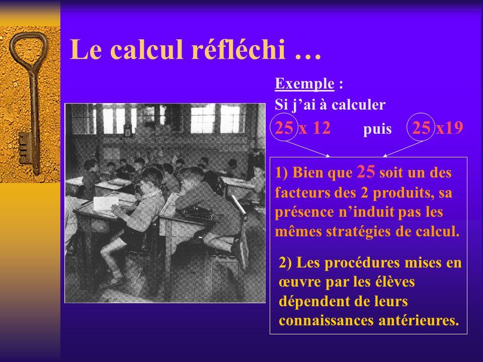 Le calcul réfléchi … 25 x 12 puis 25 x19 Exemple : Si j'ai à calculer