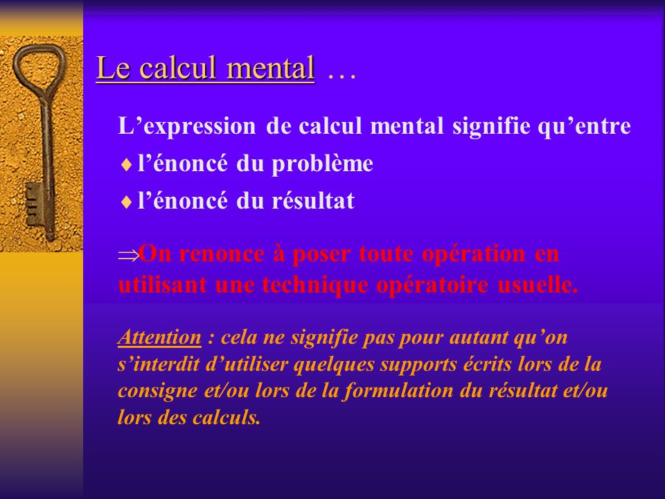 Le calcul mental … L'expression de calcul mental signifie qu'entre