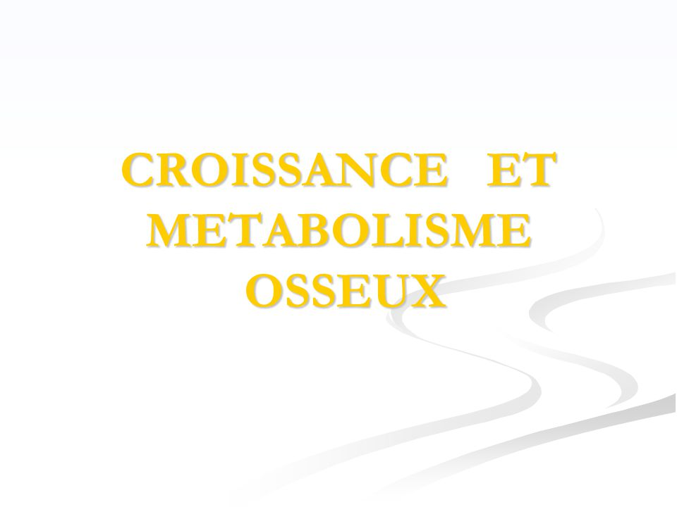 CROISSANCE ET METABOLISME OSSEUX