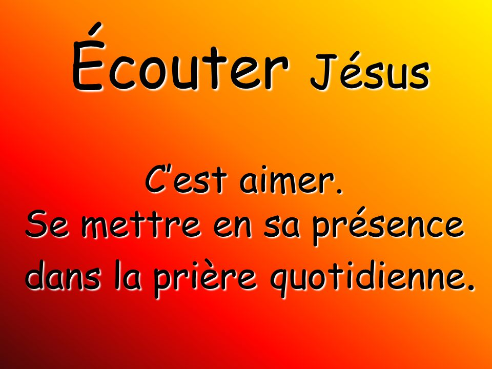 Écouter Jésus C'est aimer. Se mettre en sa présence