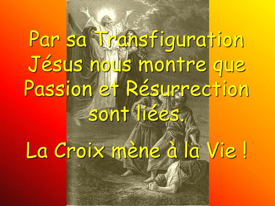 Par sa Transfiguration Jésus nous montre que Passion et Résurrection sont liées.
