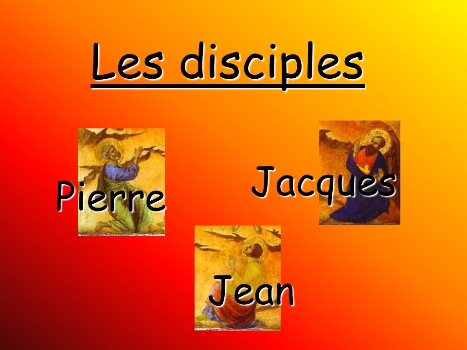 Les disciples Jacques Pierre Jean