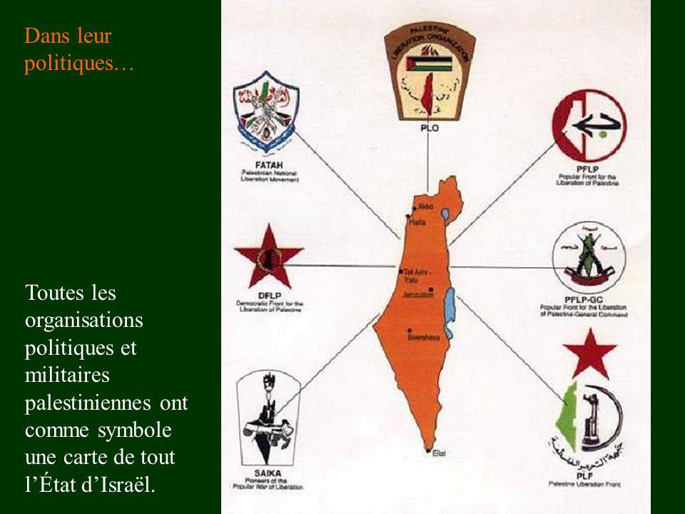 Dans leur politiques… Toutes les organisations politiques et militaires palestiniennes ont comme symbole une carte de tout l'État d'Israël.