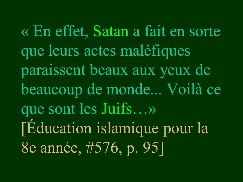 « En effet, Satan a fait en sorte que leurs actes maléfiques paraissent beaux aux yeux de beaucoup de monde...