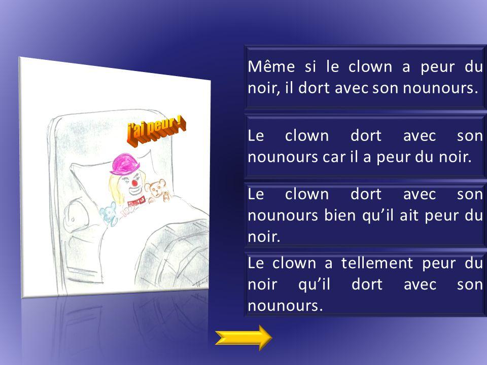 Même si le clown a peur du noir, il dort avec son nounours.