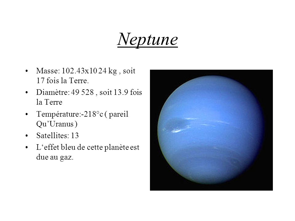Neptune Masse: 102.43x10 24 kg , soit 17 fois la Terre.