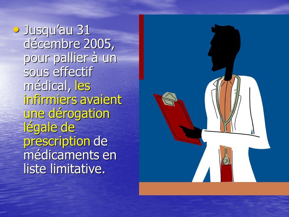 Jusqu'au 31 décembre 2005, pour pallier à un sous effectif médical, les infirmiers avaient une dérogation légale de prescription de médicaments en liste limitative.