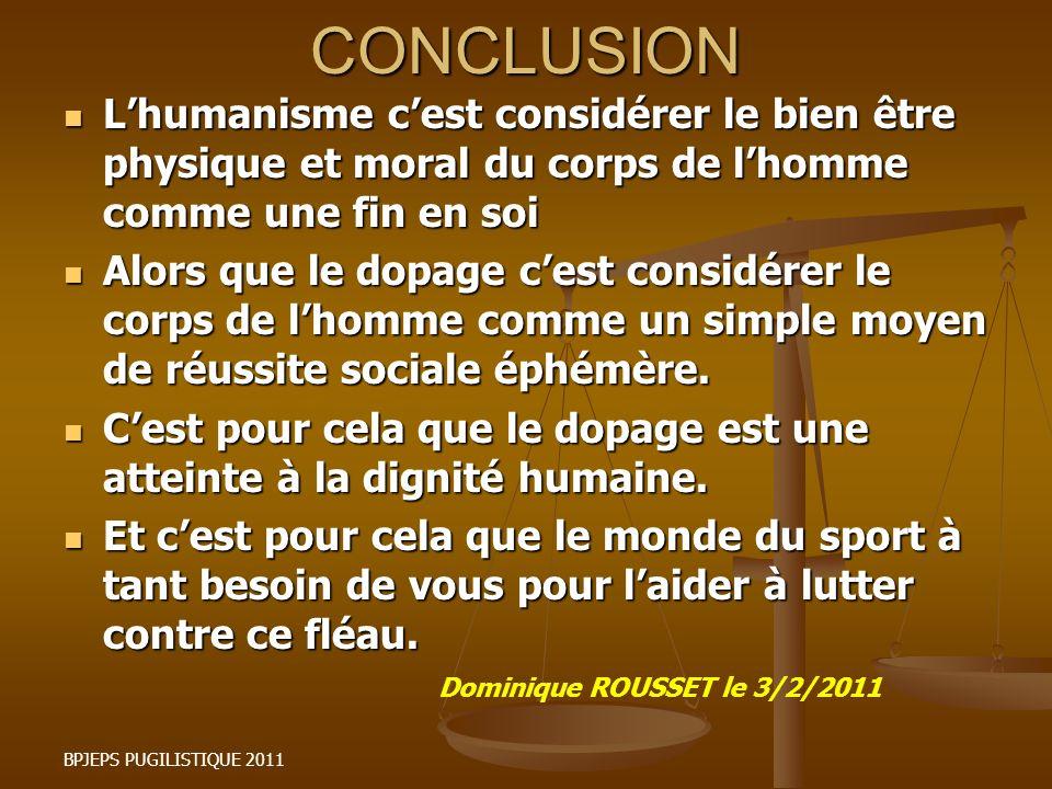 CONCLUSION L'humanisme c'est considérer le bien être physique et moral du corps de l'homme comme une fin en soi.