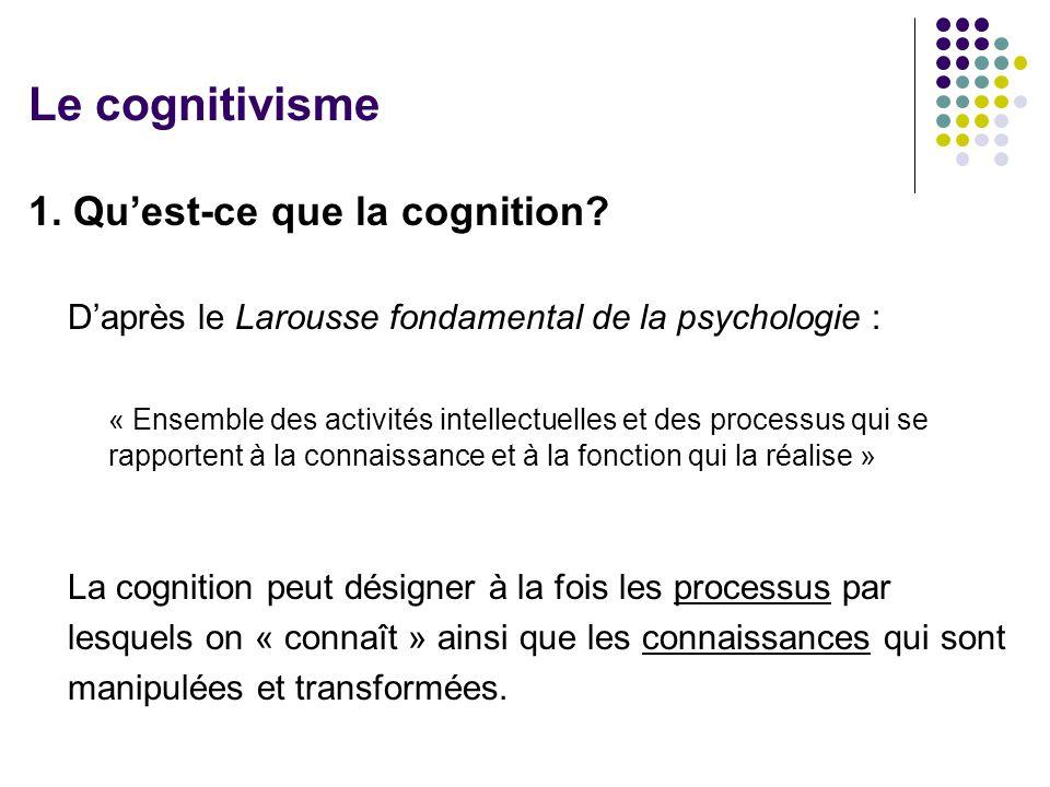 Le cognitivisme 1. Qu'est-ce que la cognition