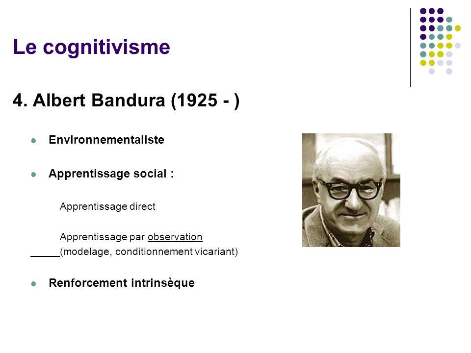 Le cognitivisme 4. Albert Bandura (1925 - ) Environnementaliste