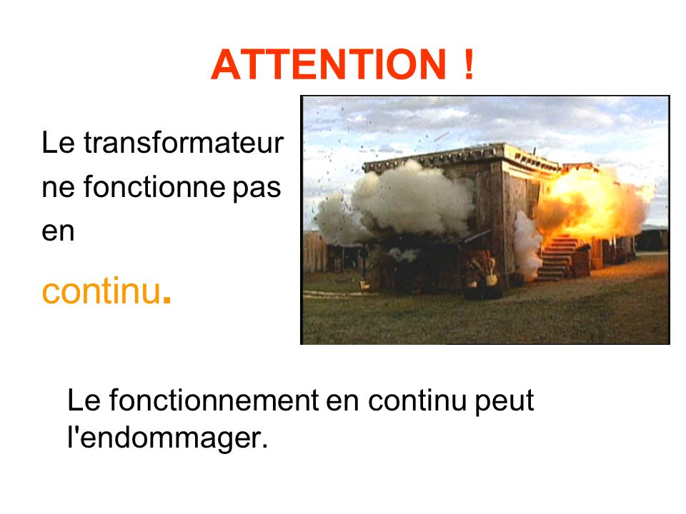 ATTENTION ! continu. Le transformateur ne fonctionne pas en
