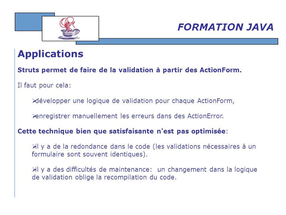 ApplicationsStruts permet de faire de la validation à partir des ActionForm. Il faut pour cela: