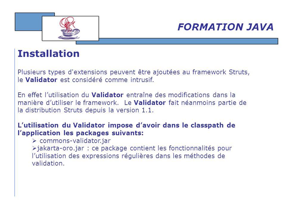 Installation Plusieurs types d extensions peuvent être ajoutées au framework Struts, le Validator est considéré comme intrusif.