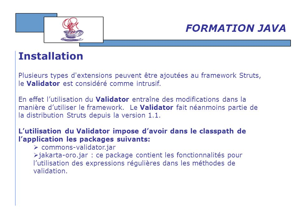 InstallationPlusieurs types d extensions peuvent être ajoutées au framework Struts, le Validator est considéré comme intrusif.
