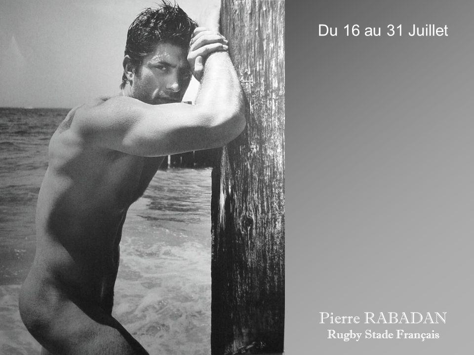 Du 16 au 31 Juillet Pierre RABADAN Rugby Stade Français