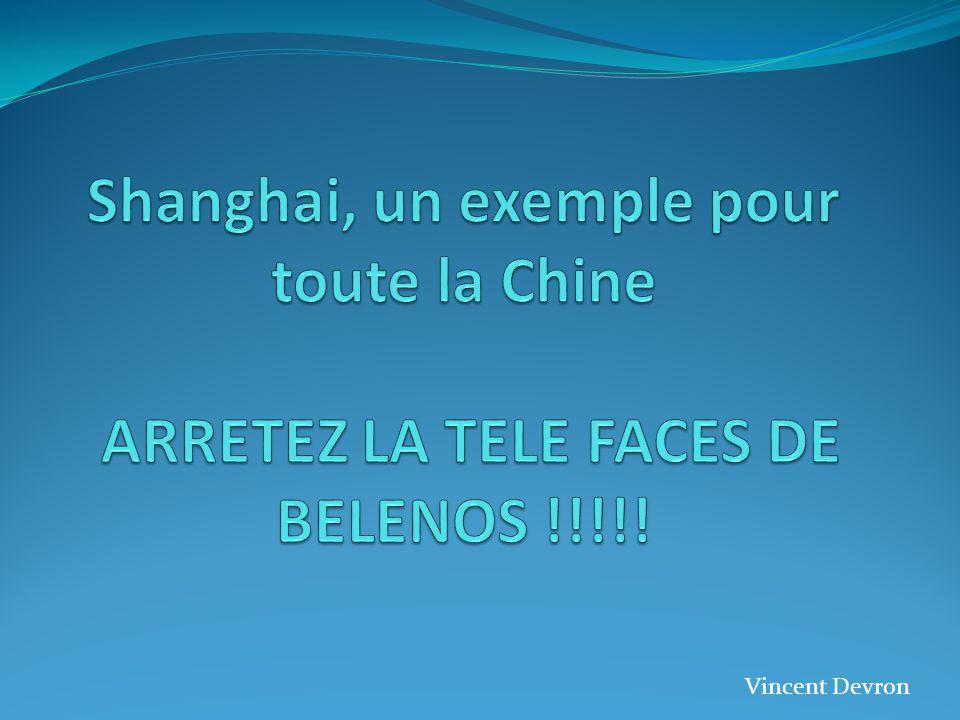 Shanghai, un exemple pour toute la Chine ARRETEZ LA TELE FACES DE BELENOS !!!!!