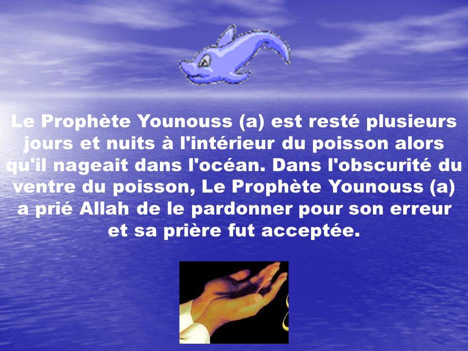 Le Prophète Younouss (a) est resté plusieurs jours et nuits à l intérieur du poisson alors qu il nageait dans l océan.