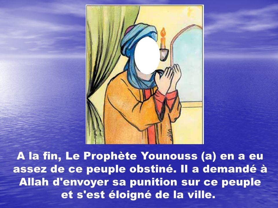 A la fin, Le Prophète Younouss (a) en a eu assez de ce peuple obstiné
