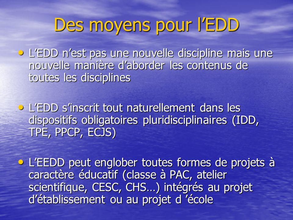 Des moyens pour l'EDD L'EDD n'est pas une nouvelle discipline mais une nouvelle manière d'aborder les contenus de toutes les disciplines.