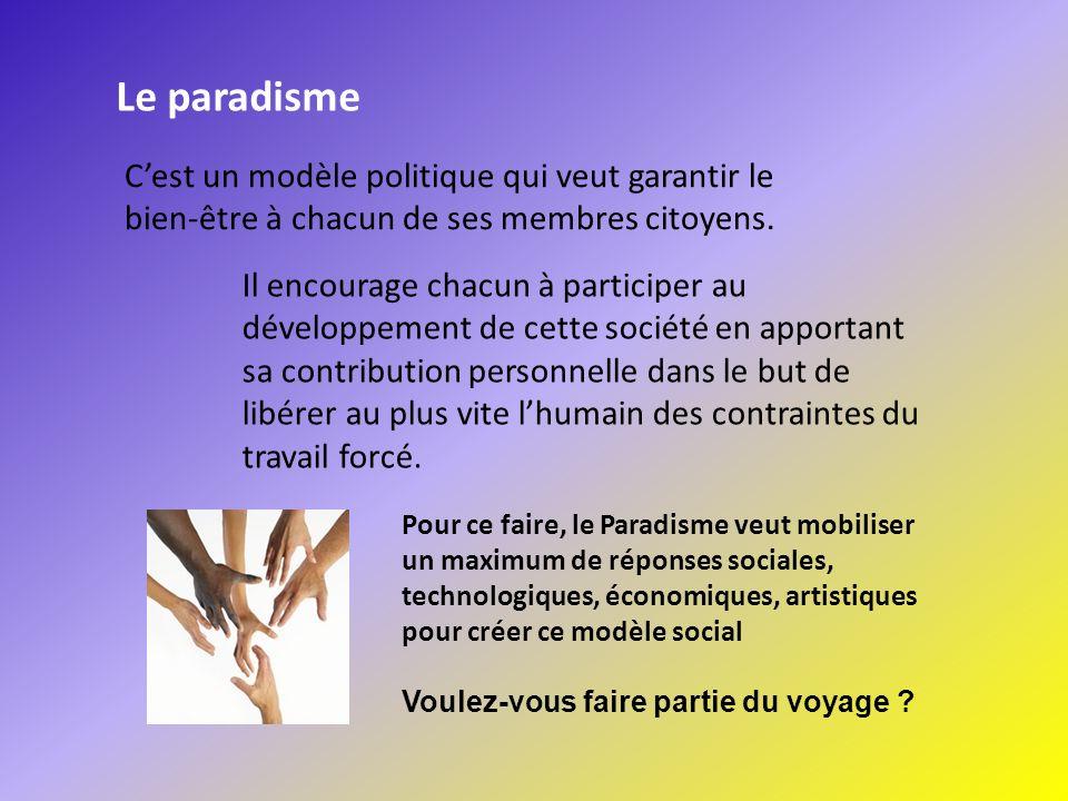 Le paradismeC'est un modèle politique qui veut garantir le bien-être à chacun de ses membres citoyens.