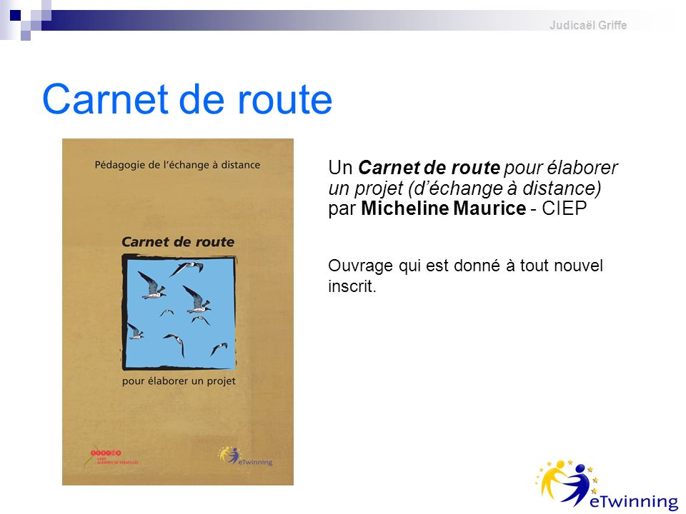 judicael griffeCarnet de route. Un Carnet de route pour élaborer un projet (d'échange à distance) par Micheline Maurice - CIEP.