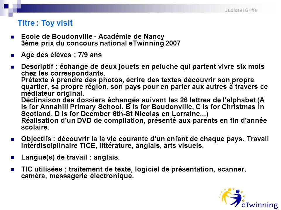 judicael griffeTitre : Toy visit. Ecole de Boudonville - Académie de Nancy 3ème prix du concours national eTwinning 2007.