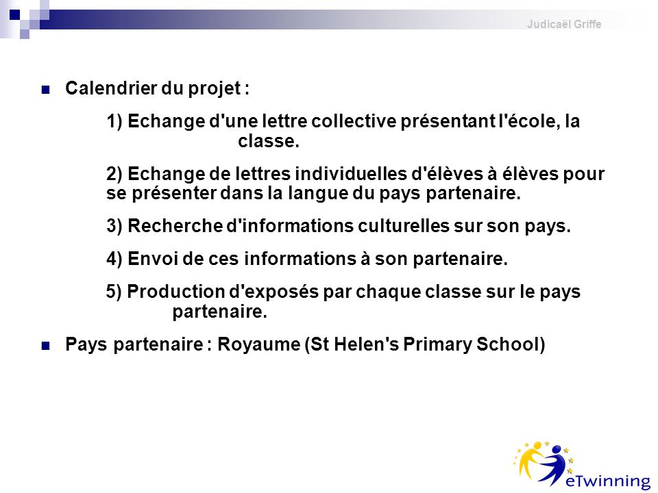 1) Echange d une lettre collective présentant l école, la classe.