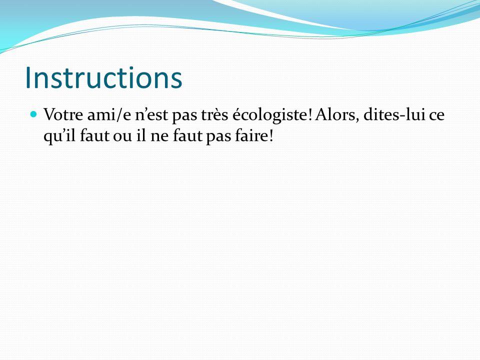 Instructions Votre ami/e n'est pas très écologiste.