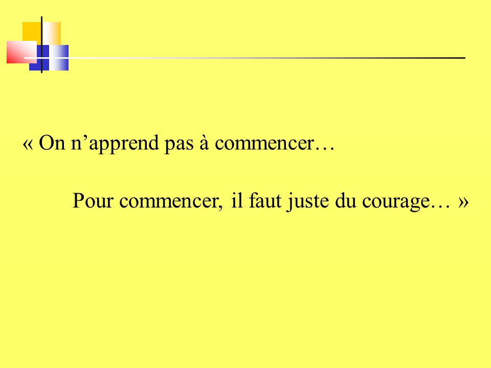 « On n'apprend pas à commencer…