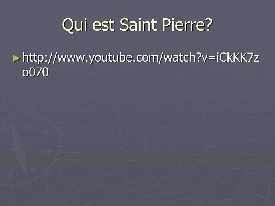 Qui est Saint Pierre http://www.youtube.com/watch v=iCkKK7zo070