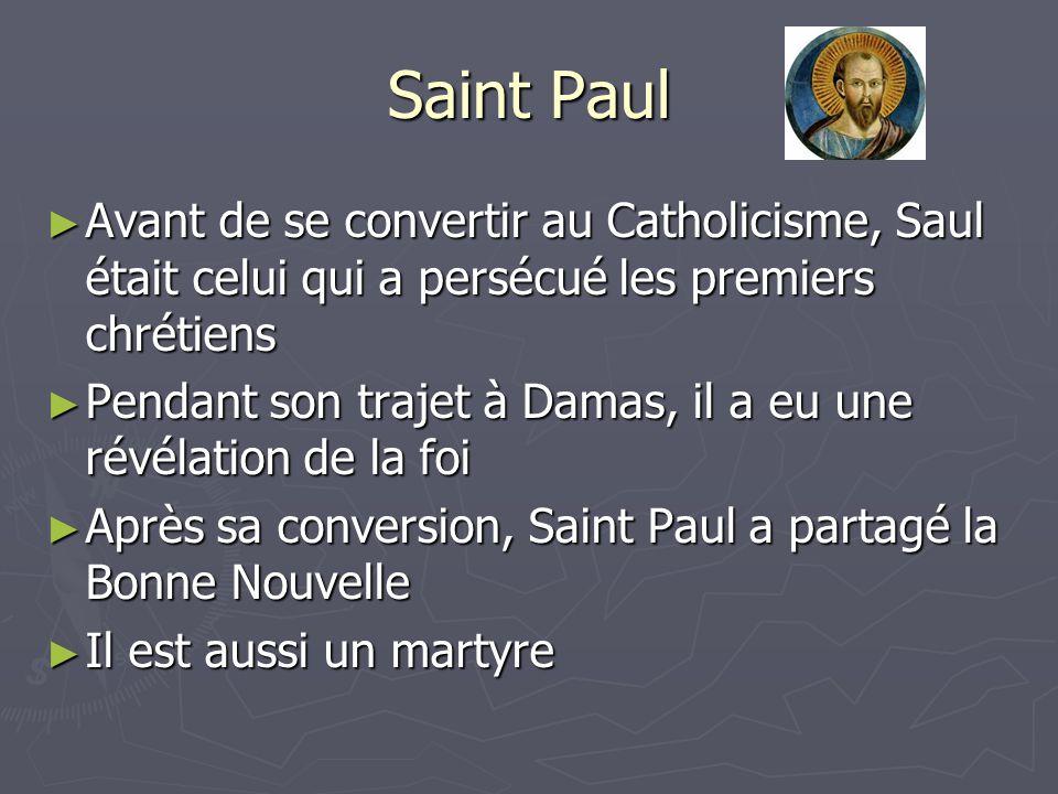 Saint Paul Avant de se convertir au Catholicisme, Saul était celui qui a persécué les premiers chrétiens.