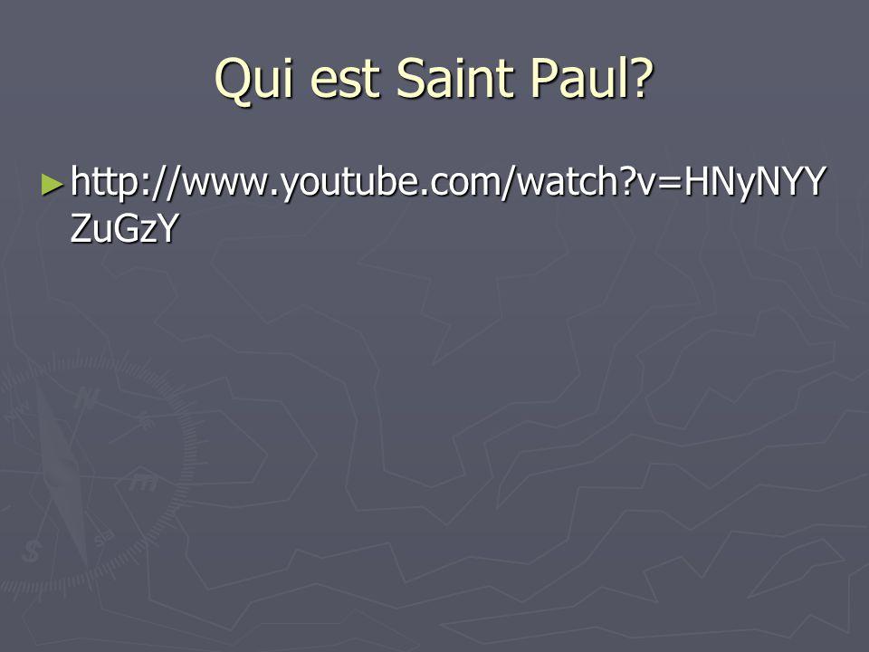 Qui est Saint Paul http://www.youtube.com/watch v=HNyNYYZuGzY