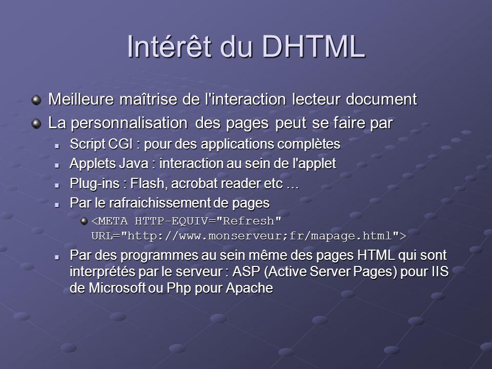 Intérêt du DHTML Meilleure maîtrise de l interaction lecteur document