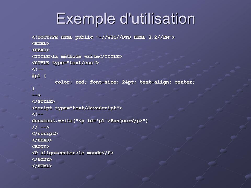 Exemple d utilisation <!DOCTYPE HTML public -//W3C//DTD HTML 3.2//EN > <HTML> <HEAD> <TITLE>la méthode write</TITLE>