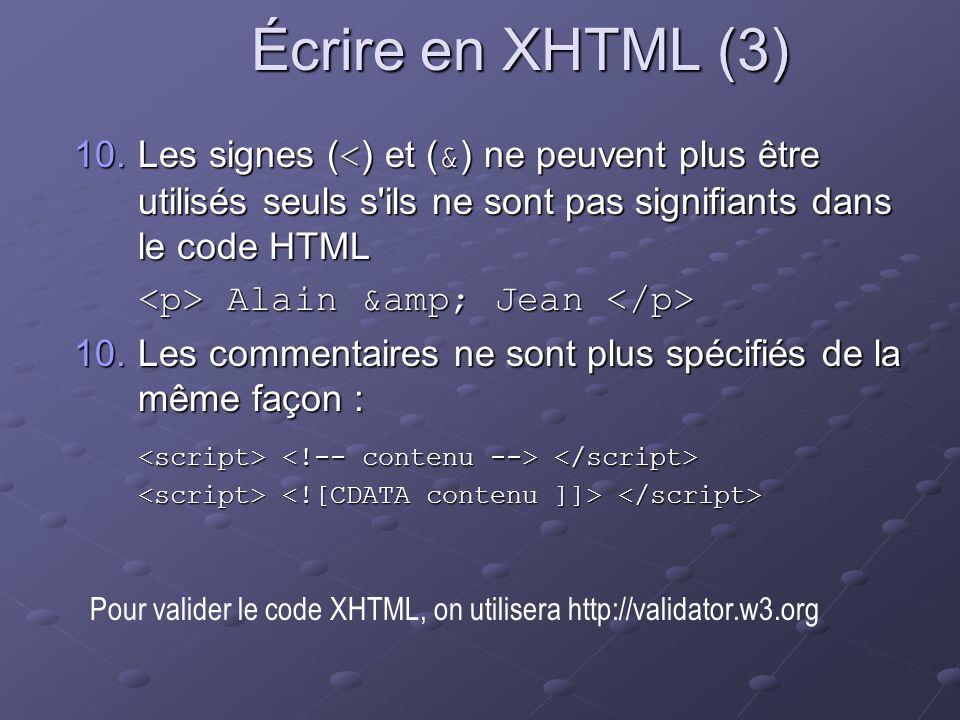 Écrire en XHTML (3) Les signes (<) et (&) ne peuvent plus être utilisés seuls s ils ne sont pas signifiants dans le code HTML.