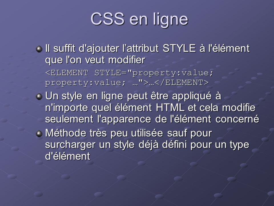 CSS en ligne Il suffit d ajouter l'attribut STYLE à l élément que l on veut modifier. <ELEMENT STYLE= property:value; property:value; … >…</ELEMENT>