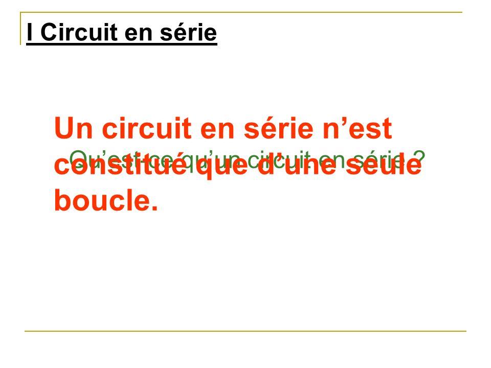 Un circuit en série n'est constitué que d'une seule boucle.