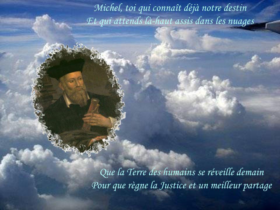 Michel, toi qui connaît déjà notre destin Et qui attends là-haut assis dans les nuages
