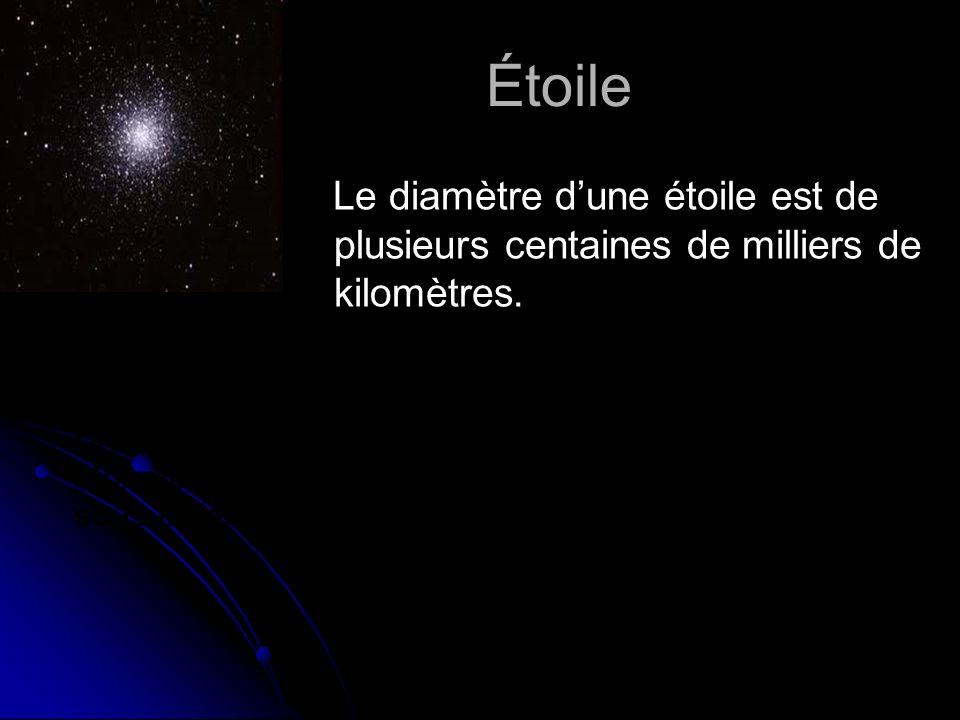 Étoile Le diamètre d'une étoile est de plusieurs centaines de milliers de kilomètres.