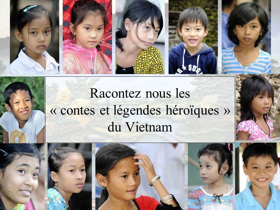 Racontez nous les « contes et légendes héroïques » du Vietnam