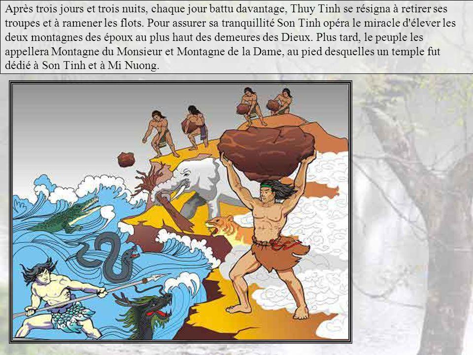 Après trois jours et trois nuits, chaque jour battu davantage, Thuy Tinh se résigna à retirer ses troupes et à ramener les flots.
