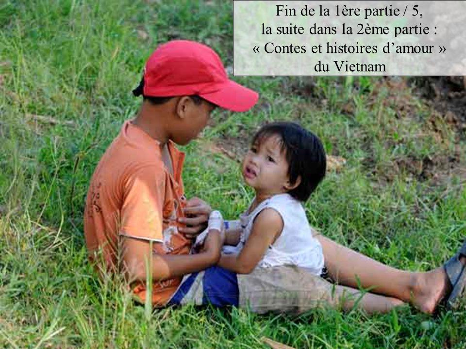 Fin de la 1ère partie / 5, la suite dans la 2ème partie : « Contes et histoires d'amour » du Vietnam