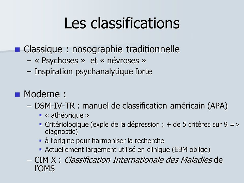 Les classifications Classique : nosographie traditionnelle Moderne :