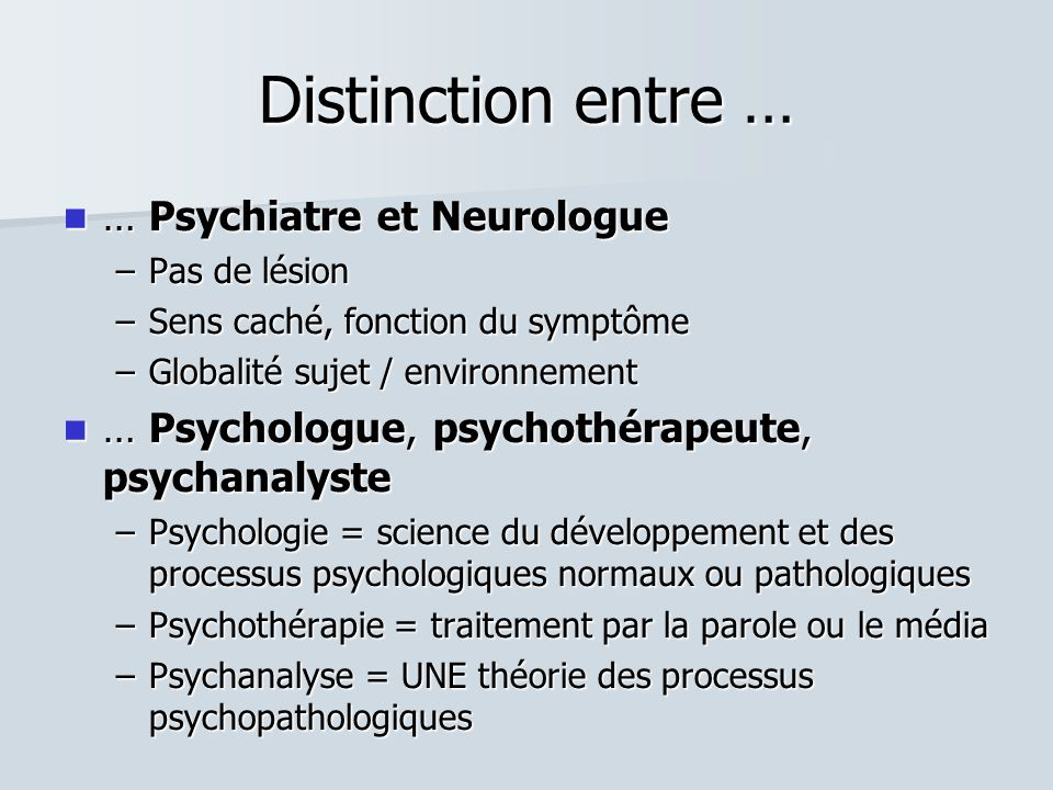 Distinction entre … … Psychiatre et Neurologue